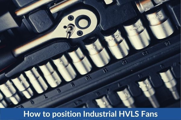 How to position Industrial HVLS Fans